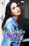 Crushing on Royalty (The Cuttings #1) [To Be Reconstructed] cover