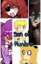 『☆』Son Of A Murderer (Female!FNaF X Male!Reader) *Completed* *Editing* by qwertyquirk1