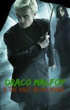 Draco Malfoy and The Half-Blood Prince (BOOK 6 of 7) by malfoy101