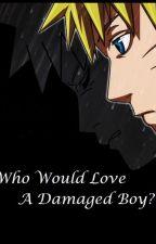 Who Would Love A Damaged Boy? {ItaNaru} (Arranged Marriage) by fandomtresh