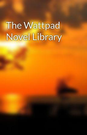 The Wattpad Novel Library by GameGodTheThird
