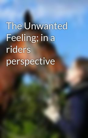 The Unwanted Feeling; in a riders perspective by GoldEquestrian