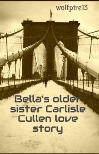 Bella's older sister  Carlisle Cullen love story (Very slow updates) cover