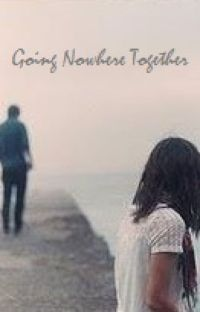 Going Nowhere Together - The Going Nowhere Prequel Chapters. cover
