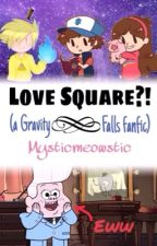 Love Square?! (a Gravity Falls fanfic) by mysticmeowstic