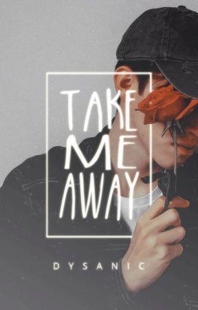Take Me Away   ✓ by dysanic