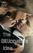 The Billionaire's Idea #Wattys2015 by xviimm