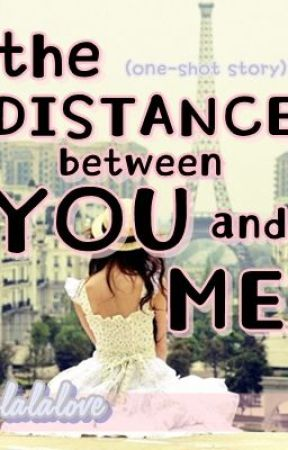The Distance Between YOU and ME [One-Shot] by LalaLove_00