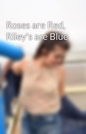 Roses are Red, Riley's are Blue by Jesscribo