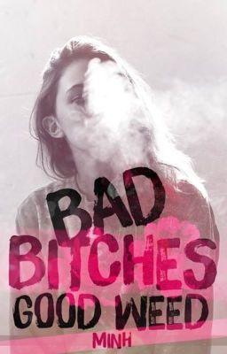 Bad bitches good weed