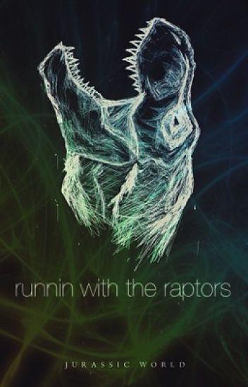 Runnin with the raptors ( jurrasic world fanfic)