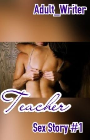 Teacher~Sex Story #1 by Adult_Writer