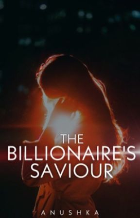 The Billionaire's Savior {*Completed*} by The-Superstar