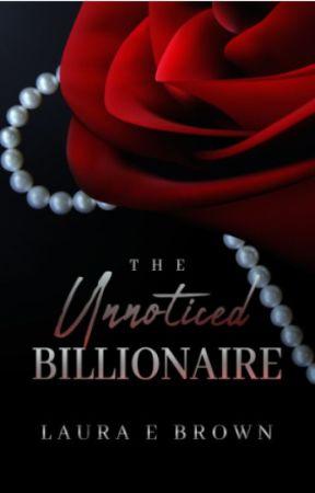 The Unnoticed Billionaire by LauraEBrown