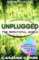 Unplugged: The Beautiful World (#3, Unplugged Trilogy) by