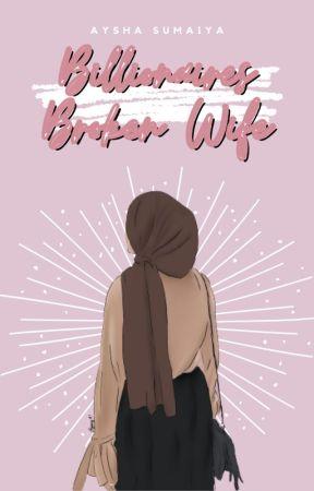Billionaires Broken Wife   𝐂𝐨𝐦𝐩𝐥𝐞𝐭𝐞𝐝 by HijabiQueen74