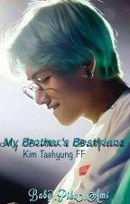 My Brother's BestFriend(BTS V) slowly editing by reveluv_mi