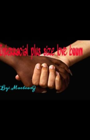 Interracial Plus size Love (sequel to Plus Sized Love!!!) by _maebearZ_