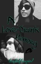 A Love-Drunk Memory by toofabfangirl