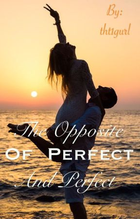 The Opposite of Perfect and Perfect by tht1gurl