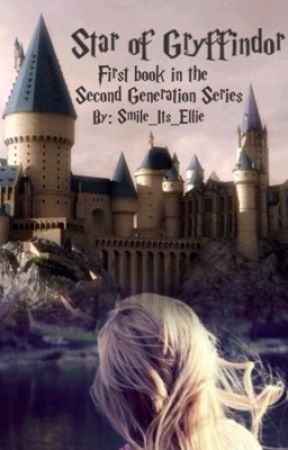 Star of Gryffindor - Book 1 by Smile_its_Elli