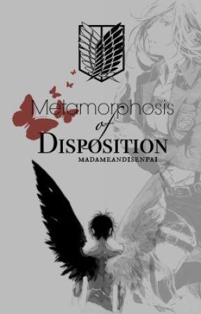 Metamorphosis of Disposition【AoT/SnK Fan-Fiction】 by MadameAndiSenpai