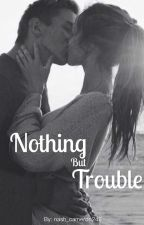 Nothing But Trouble by nash_cameron246
