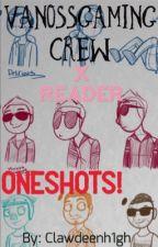 VanossGaming crew x Reader Oneshots by Clawdeenh1gh