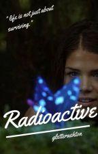 Radioactive {Octavia Blake fanfiction} by glxtterashton