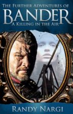A KILLING IN THE AIR - the Further Adventures of Bander by randynargi