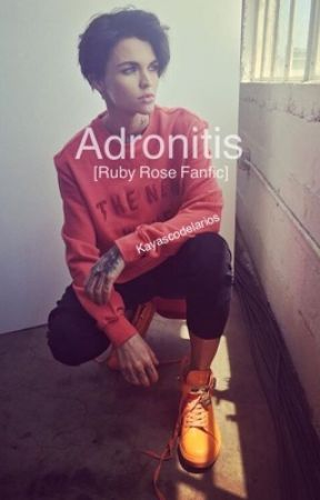 Adronitis [Ruby Rose Fanfic] by kayascodelarios