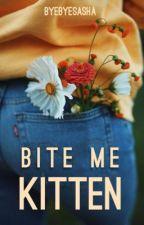 Bite Me Kitten   ✔️ by byebyesasha