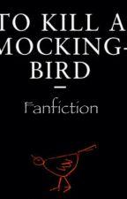 To Kill A Mocking Bird (A Fanfiction Story) by Alpha_female22