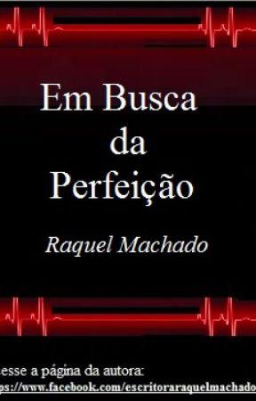 Em Busca da Perfeição by AutoraRaquelMachado