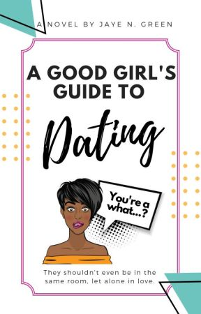 A Good Girl's Guide To Dating by JayeandGreen