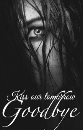 Kiss Our Tomorrow Goodbye (Sequel) S.M.A.B.I.W.Y.B. by _TheDuchess_