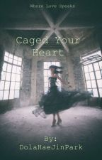 Caged Your Heart by DolaHaeJinPark