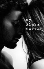 My Alpha Savior by PrincessJ126