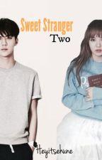 Sweet Stranger 2 [EXO's Sehun] by heyitsehune