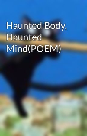 Haunted Body, Haunted Mind(POEM) by north8kirri