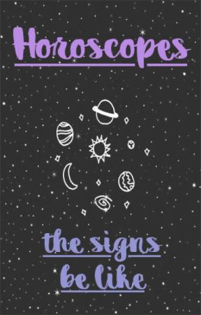 Horoscopes: The Signs Be Like by SheLycan