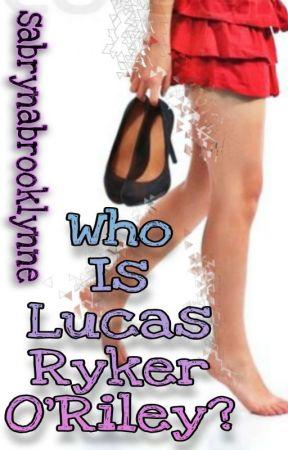 Who Is Lucas Ryker O'Riley?  by sabrynabrooklynne