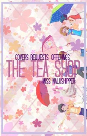 The Tea Shop ー Covers Requests & Offerings. (PAUSED) by Miss_NaluShipper