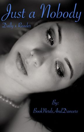 Just a Nobody (Dally x Reader) by BookNerdsAndDancers