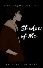 Shadow of Me by filedescriptor66