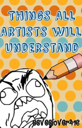 Things all artists will understand. by eeveelover416