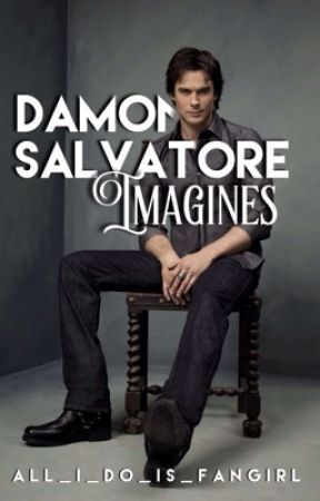 Damon Salvatore Imagines (The Vampire Diaries) by vulncrable