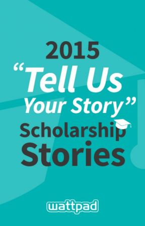 Tell us your Story - Wattpad Scholarship by Wattpad_Scholarship