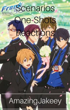 Free! Scenarios/One-Shots/Reactions by amazingjakeey