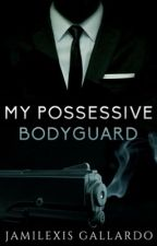 MY POSSESSIVE BODYGUARD [SAMPLE- NOW PUBLISHED**] by Jami1012